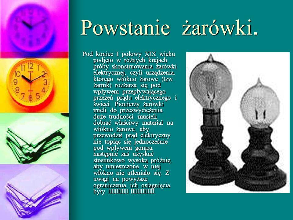 Powstanie żarówki. Pod koniec I połowy XIX wieku podjęto w różnych krajach próby skonstruowania żarówki elektrycznej, czyli urządzenia, którego włókno