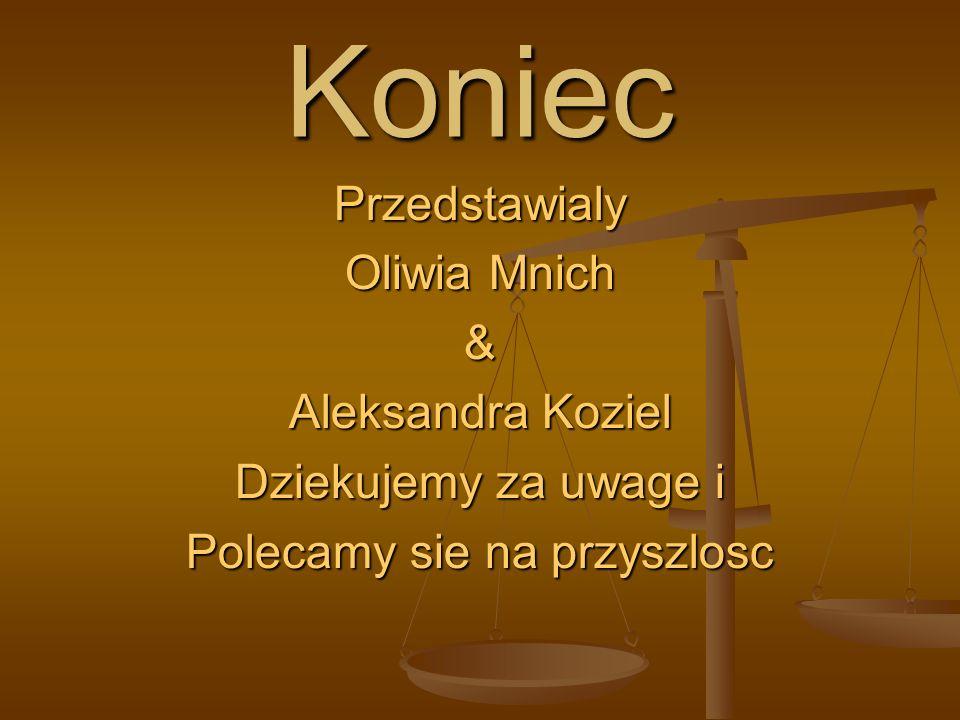 Koniec Przedstawialy Oliwia Mnich & Aleksandra Koziel Dziekujemy za uwage i Polecamy sie na przyszlosc