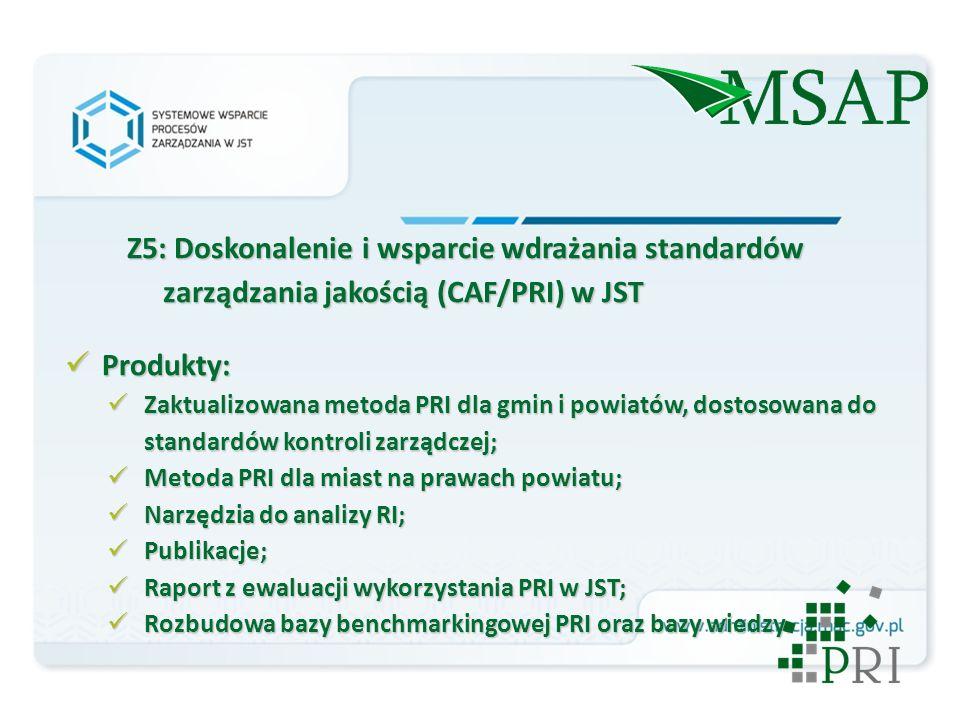 Z5: Doskonalenie i wsparcie wdrażania standardów zarządzania jakością (CAF/PRI) w JST Produkty: Produkty: Zaktualizowana metoda PRI dla gmin i powiatów, dostosowana do standardów kontroli zarządczej; Zaktualizowana metoda PRI dla gmin i powiatów, dostosowana do standardów kontroli zarządczej; Metoda PRI dla miast na prawach powiatu; Metoda PRI dla miast na prawach powiatu; Narzędzia do analizy RI; Narzędzia do analizy RI; Publikacje; Publikacje; Raport z ewaluacji wykorzystania PRI w JST; Raport z ewaluacji wykorzystania PRI w JST; Rozbudowa bazy benchmarkingowej PRI oraz bazy wiedzy.