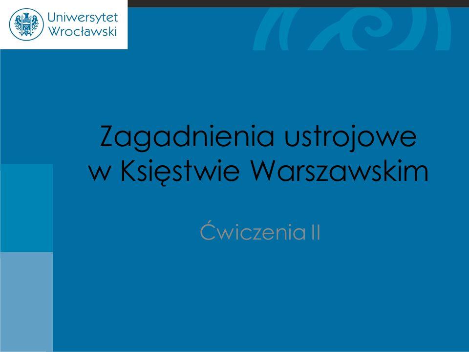 Zagadnienia ustrojowe w Księstwie Warszawskim Ćwiczenia II