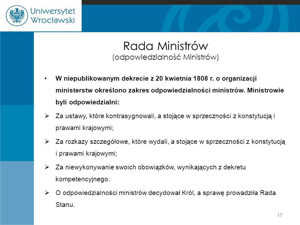 Rada Ministrów (odpowiedzialność Ministrów) W niepublikowanym dekrecie z 20 kwietnia 1808 r. o organizacji ministerstw określono zakres odpowiedzialno