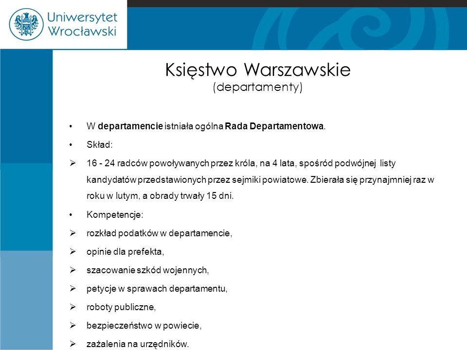 Księstwo Warszawskie (departamenty) W departamencie istniała ogólna Rada Departamentowa. Skład:  16 - 24 radców powoływanych przez króla, na 4 lata,