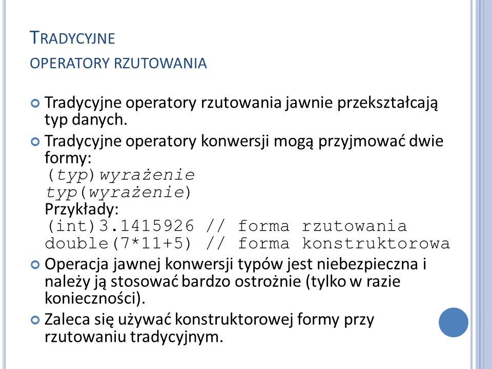 T RADYCYJNE OPERATORY RZUTOWANIA Tradycyjne operatory rzutowania jawnie przekształcają typ danych.