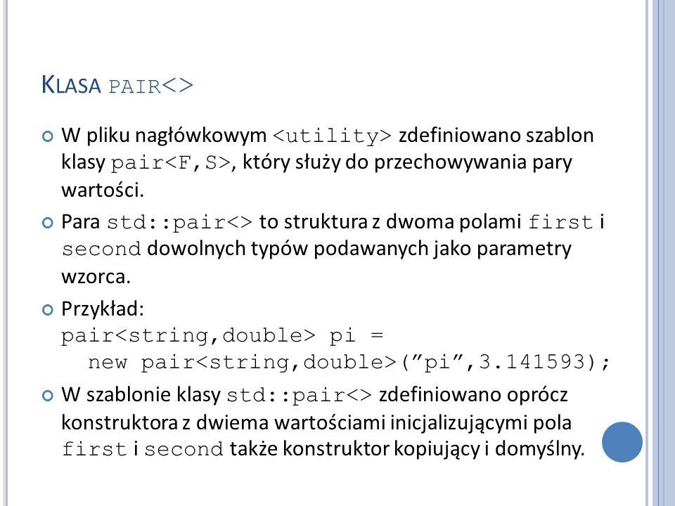 K LASA PAIR <> W pliku nagłówkowym zdefiniowano szablon klasy pair, który służy do przechowywania pary wartości. Para std::pair<> to struktura z dwoma