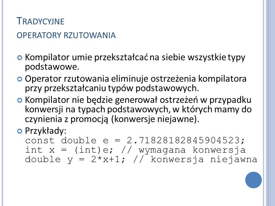 T RADYCYJNE OPERATORY RZUTOWANIA Kompilator umie przekształcać na siebie wszystkie typy podstawowe. Operator rzutowania eliminuje ostrzeżenia kompilat