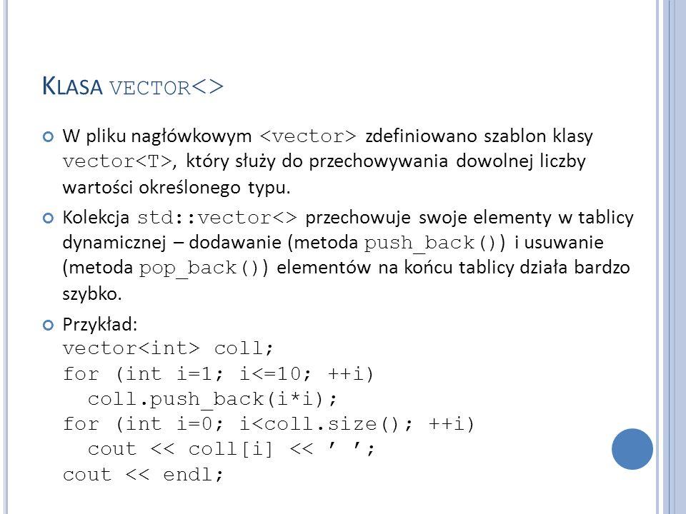 K LASA VECTOR <> W pliku nagłówkowym zdefiniowano szablon klasy vector, który służy do przechowywania dowolnej liczby wartości określonego typu. Kolek