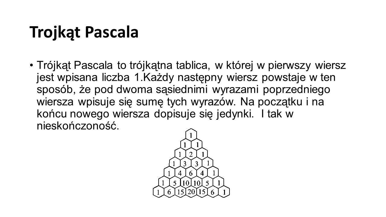 Trojkąt Pascala Trójkąt Pascala to trójkątna tablica, w której w pierwszy wiersz jest wpisana liczba 1.Każdy następny wiersz powstaje w ten sposób, że