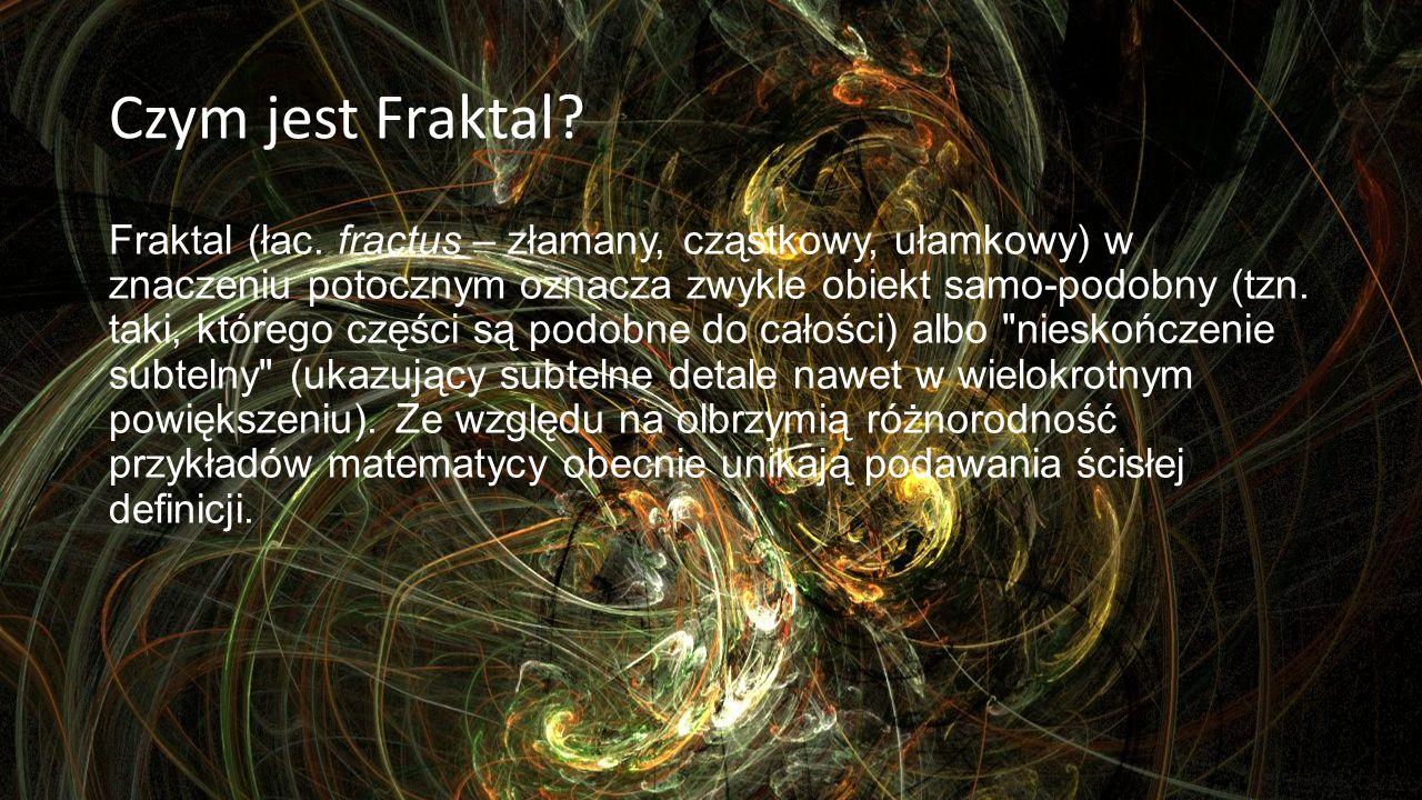 Czym jest Fraktal? Fraktal (łac. fractus – złamany, cząstkowy, ułamkowy) w znaczeniu potocznym oznacza zwykle obiekt samo-podobny (tzn. taki, którego