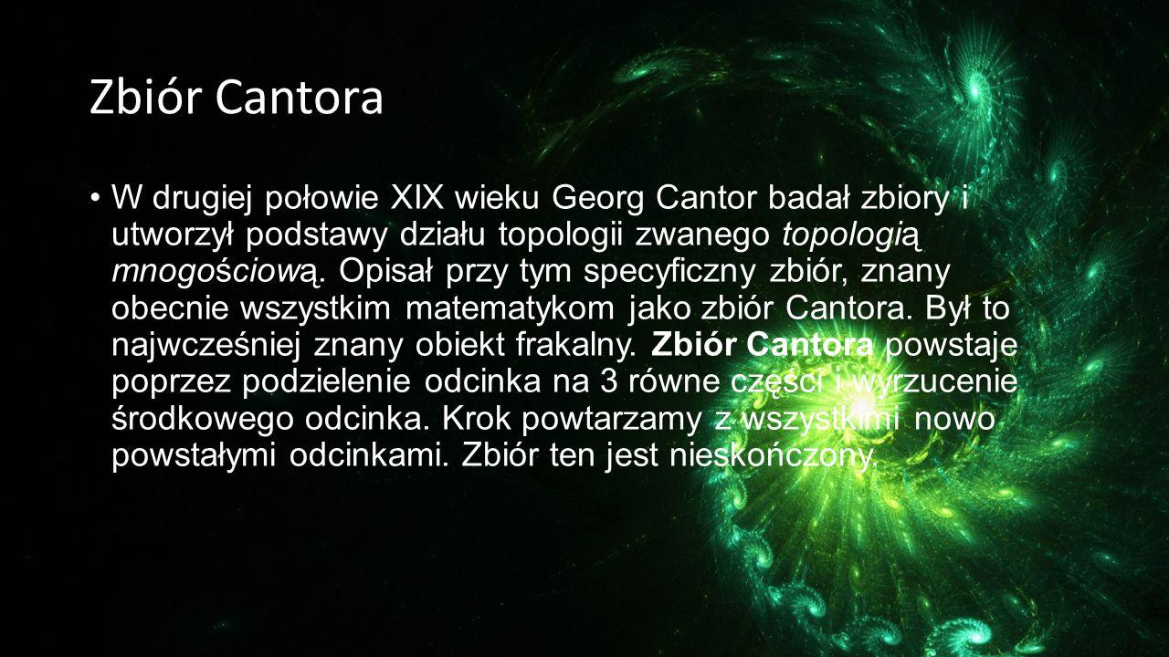 Zbiór Cantora W drugiej połowie XIX wieku Georg Cantor badał zbiory i utworzył podstawy działu topologii zwanego topologią mnogościową. Opisał przy ty