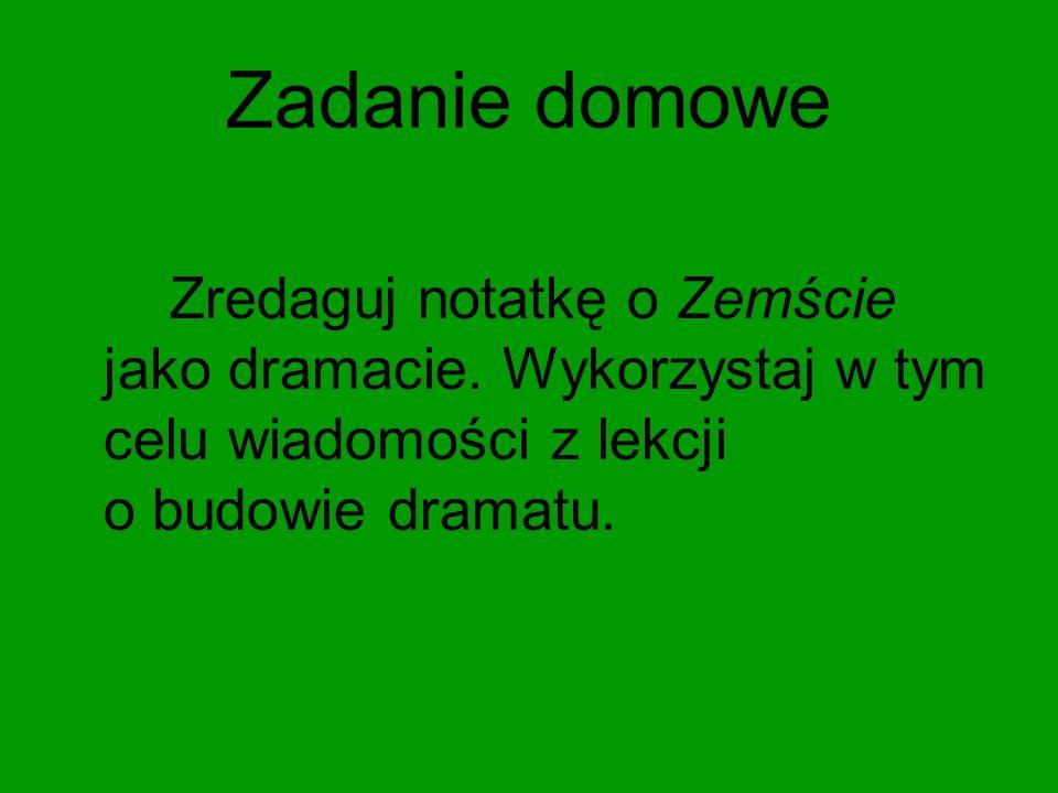 Zadanie domowe Zredaguj notatkę o Zemście jako dramacie. Wykorzystaj w tym celu wiadomości z lekcji o budowie dramatu.