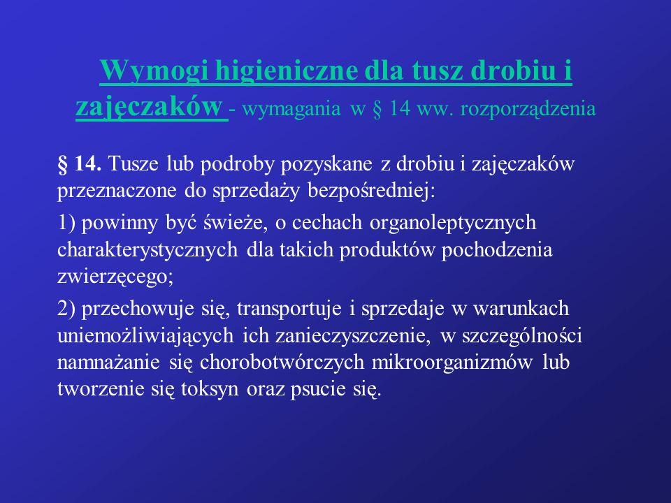 Wymogi higieniczne dla tusz drobiu i zajęczaków - wymagania w § 14 ww. rozporządzenia § 14. Tusze lub podroby pozyskane z drobiu i zajęczaków przeznac