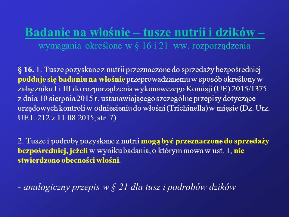 Badanie na włośnie – tusze nutrii i dzików – wymagania określone w § 16 i 21 ww.
