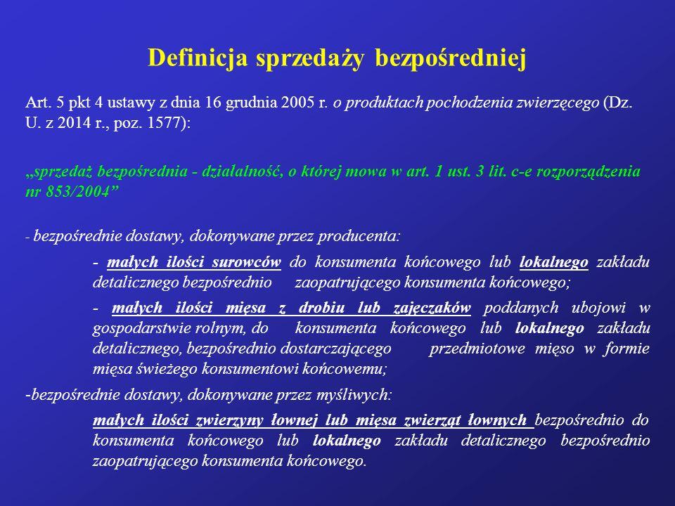 """Definicja sprzedaży bezpośredniej Art. 5 pkt 4 ustawy z dnia 16 grudnia 2005 r. o produktach pochodzenia zwierzęcego (Dz. U. z 2014 r., poz. 1577): """"s"""