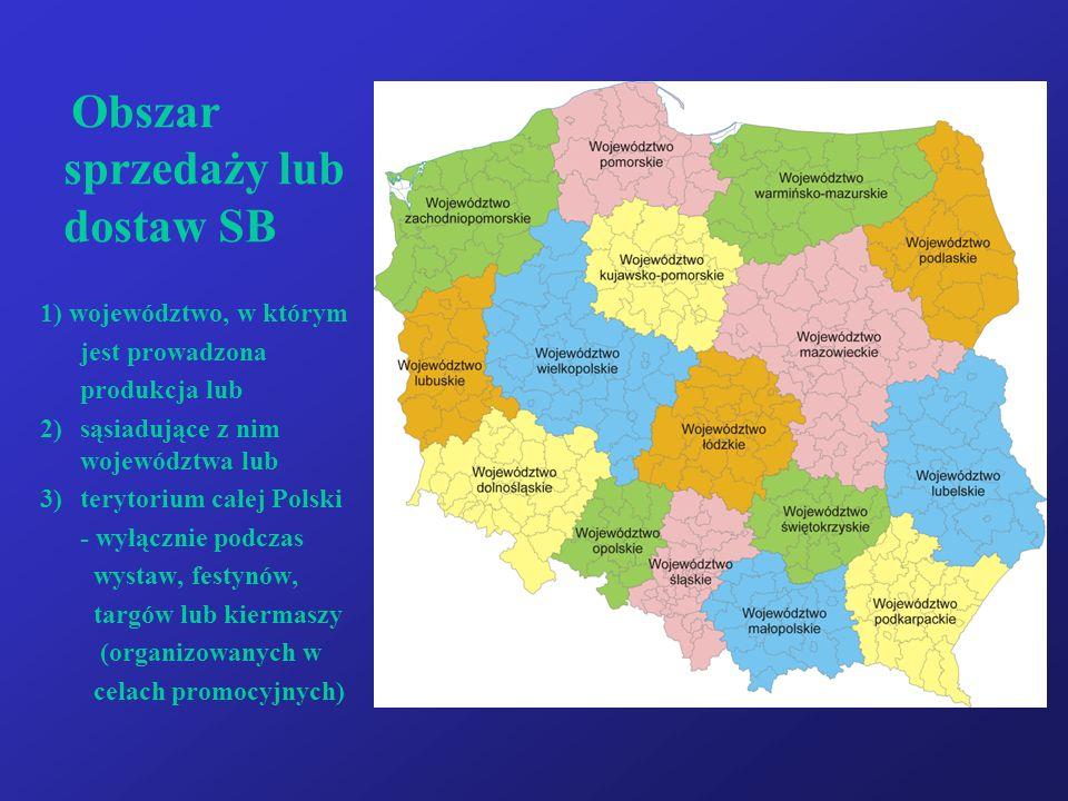 Obszar sprzedaży lub dostaw SB 1) województwo, w którym jest prowadzona produkcja lub 2)sąsiadujące z nim województwa lub 3)terytorium całej Polski - wyłącznie podczas wystaw, festynów, targów lub kiermaszy (organizowanych w celach promocyjnych)
