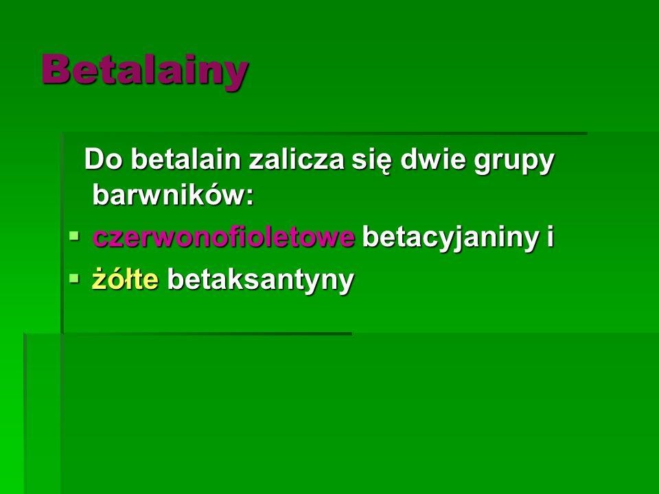 Betalainy Do betalain zalicza się dwie grupy barwników: Do betalain zalicza się dwie grupy barwników:  czerwonofioletowe betacyjaniny i  żółte betak