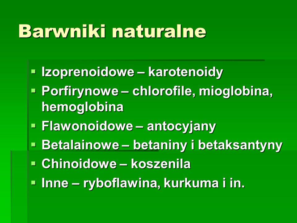 Barwniki naturalne  Izoprenoidowe – karotenoidy  Porfirynowe – chlorofile, mioglobina, hemoglobina  Flawonoidowe – antocyjany  Betalainowe – betan