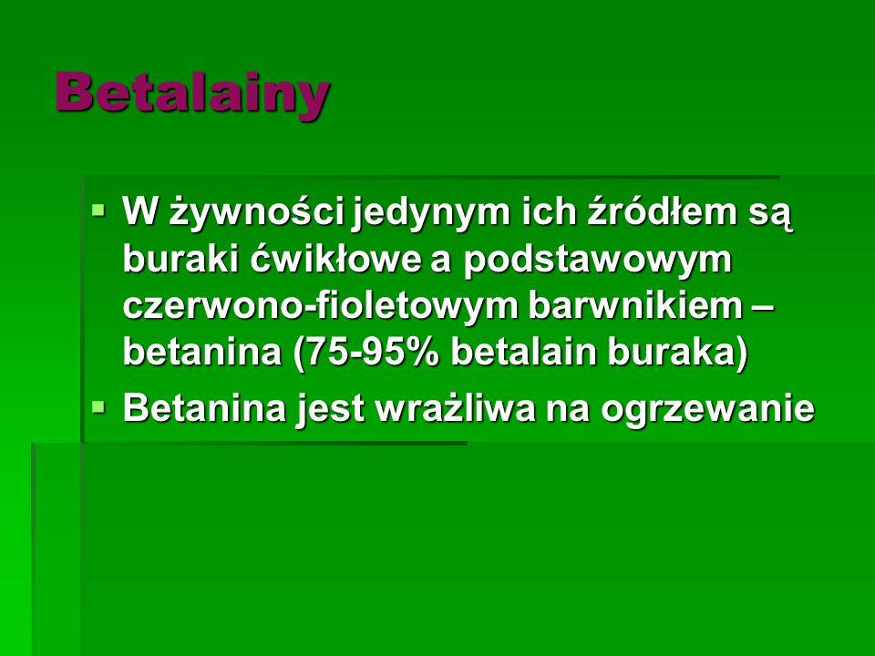 Betalainy  W żywności jedynym ich źródłem są buraki ćwikłowe a podstawowym czerwono-fioletowym barwnikiem – betanina (75-95% betalain buraka)  Betan