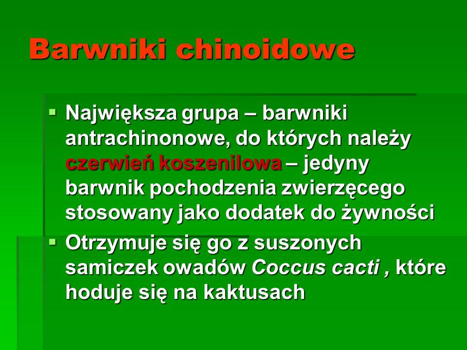 Barwniki chinoidowe  Największa grupa – barwniki antrachinonowe, do których należy czerwień koszenilowa – jedyny barwnik pochodzenia zwierzęcego stos