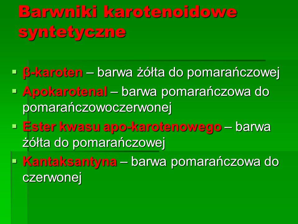 Barwniki karotenoidowe syntetyczne  β-karoten – barwa żółta do pomarańczowej  Apokarotenal – barwa pomarańczowa do pomarańczowoczerwonej  Ester kwa