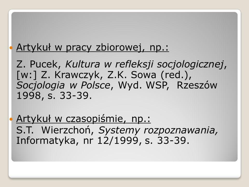 Artykuł w pracy zbiorowej, np.: Z. Pucek, Kultura w refleksji socjologicznej, [w:] Z. Krawczyk, Z.K. Sowa (red.), Socjologia w Polsce, Wyd. WSP, Rzesz