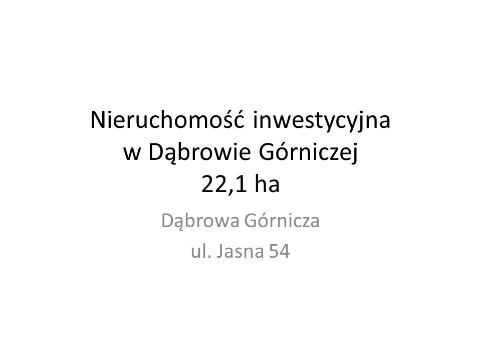 Nieruchomość inwestycyjna w Dąbrowie Górniczej 22,1 ha Dąbrowa Górnicza ul. Jasna 54