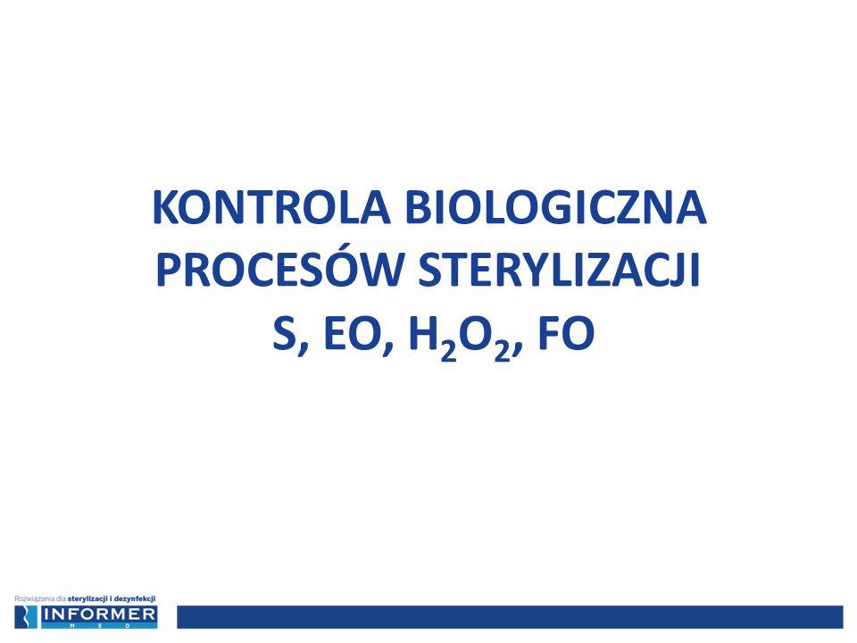 KONTROLA BIOLOGICZNA PROCESÓW STERYLIZACJI S, EO, H 2 O 2, FO