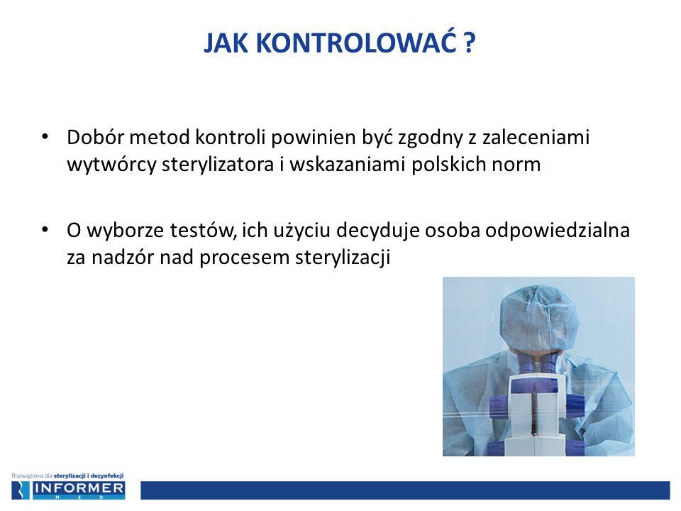 Dobór metod kontroli powinien być zgodny z zaleceniami wytwórcy sterylizatora i wskazaniami polskich norm O wyborze testów, ich użyciu decyduje osoba