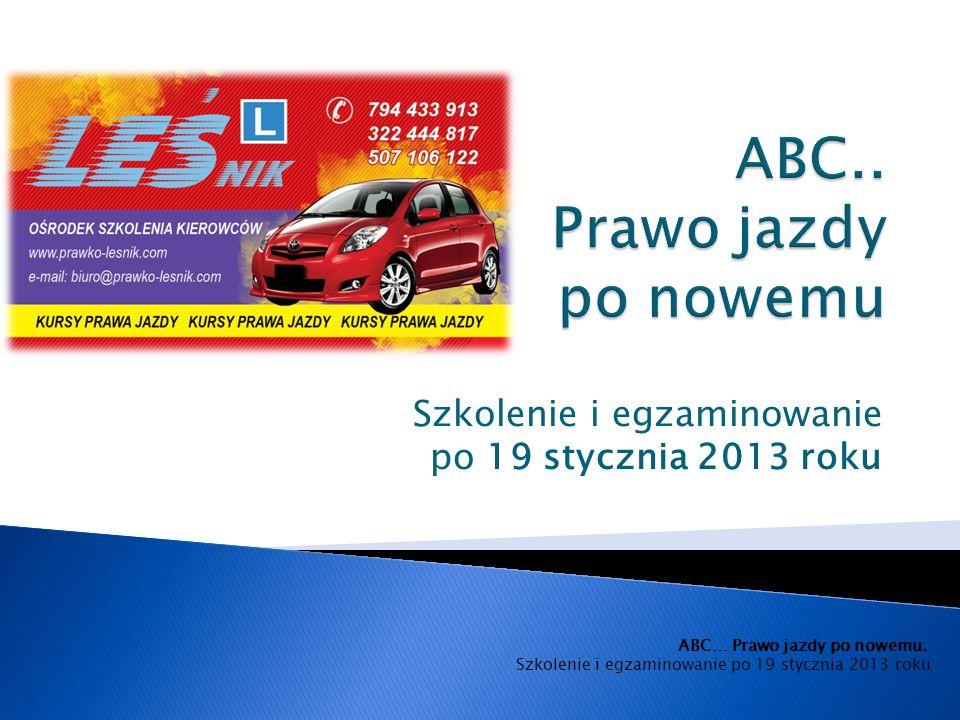 Szkolenie i egzaminowanie po 19 stycznia 2013 roku ABC… Prawo jazdy po nowemu.