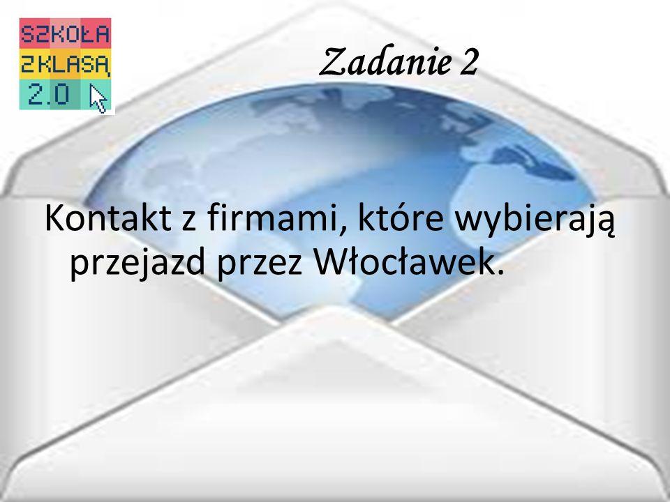Zadanie 2 Kontakt z firmami, które wybierają przejazd przez Włocławek.