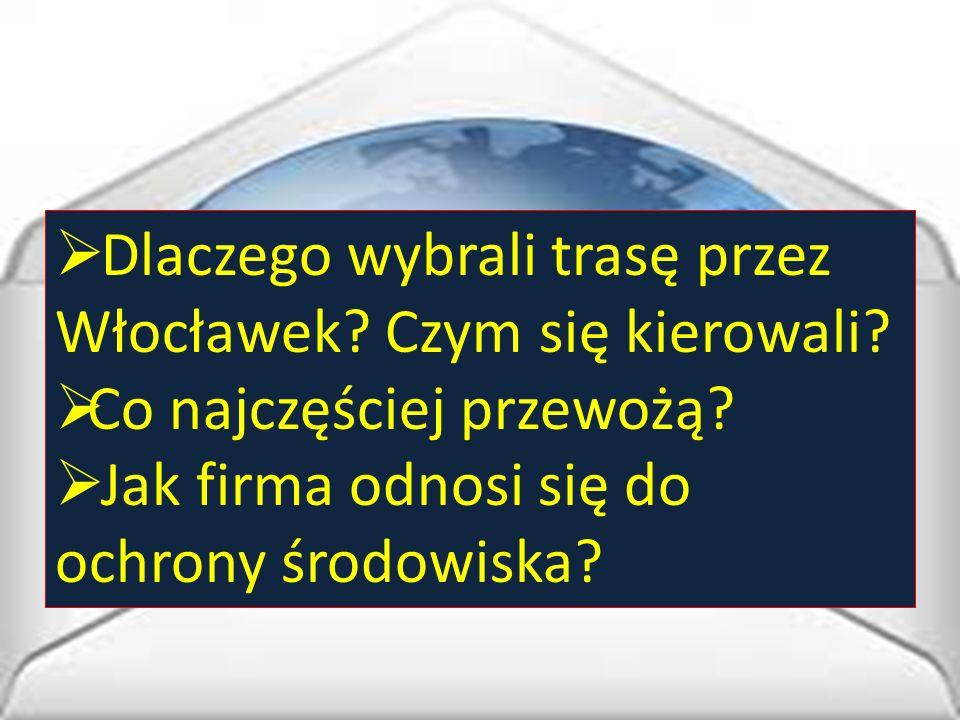  Dlaczego wybrali trasę przez Włocławek? Czym się kierowali?  Co najczęściej przewożą?  Jak firma odnosi się do ochrony środowiska?