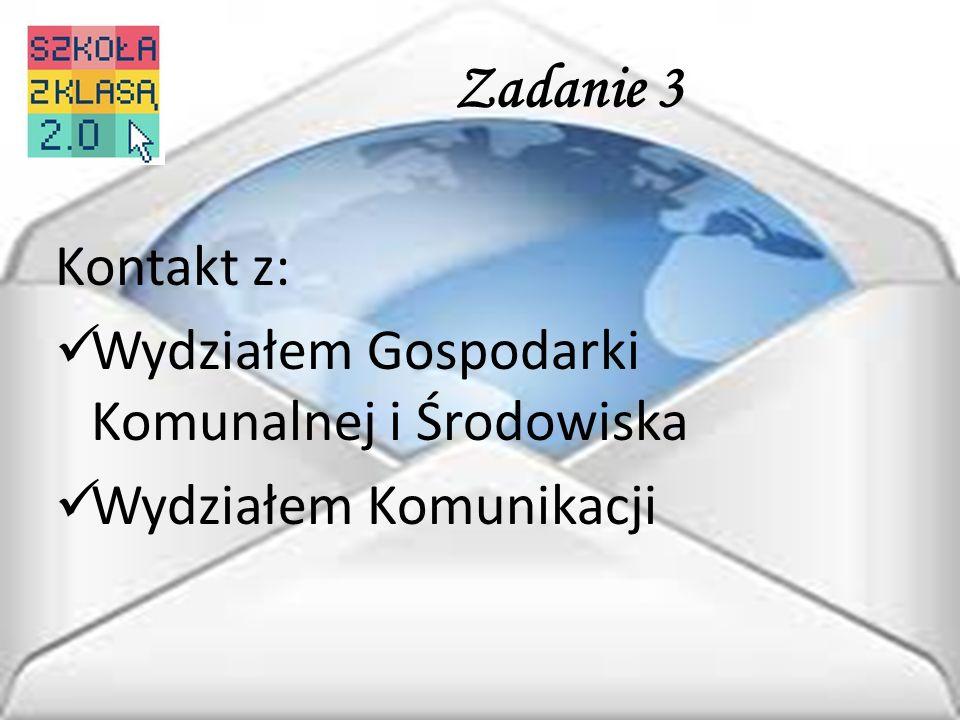 Zadanie 3 Kontakt z: Wydziałem Gospodarki Komunalnej i Środowiska Wydziałem Komunikacji