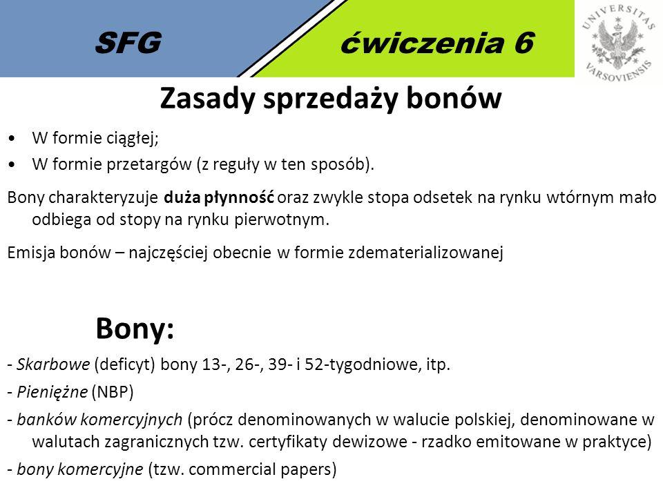 SFGćwiczenia 6 Zasady sprzedaży bonów W formie ciągłej; W formie przetargów (z reguły w ten sposób).