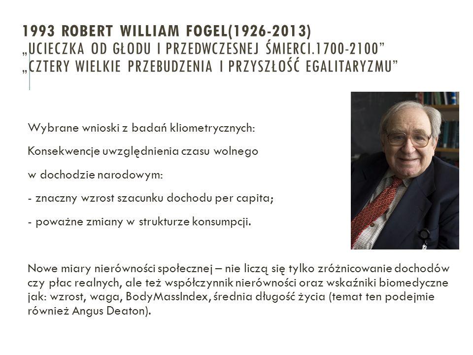 """1993 ROBERT WILLIAM FOGEL(1926-2013) """"UCIECZKA OD GŁODU I PRZEDWCZESNEJ ŚMIERCI.1700-2100"""" """"CZTERY WIELKIE PRZEBUDZENIA I PRZYSZŁOŚĆ EGALITARYZMU"""" Wyb"""