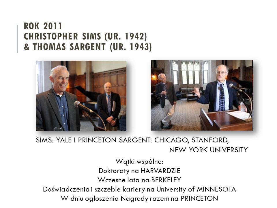 SIMS: YALE I PRINCETONSARGENT: CHICAGO, STANFORD, NEW YORK UNIVERSITY Wątki wspólne: Doktoraty na HARVARDZIE Wczesne lata na BERKELEY Doświadczenia i