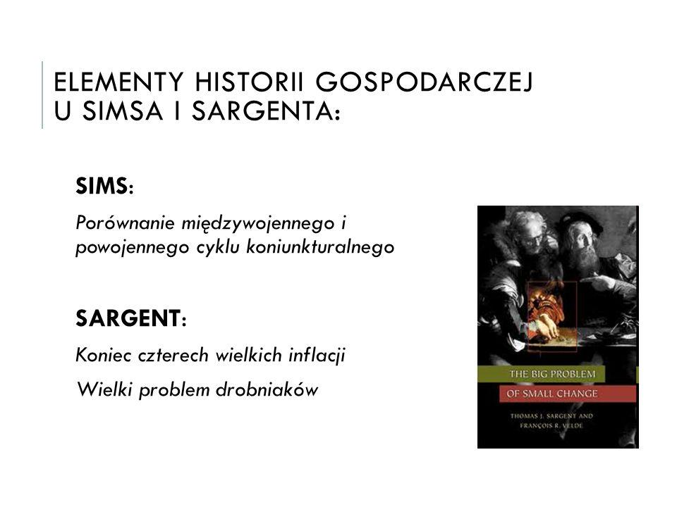 ELEMENTY HISTORII GOSPODARCZEJ U SIMSA I SARGENTA: SIMS : Porównanie międzywojennego i powojennego cyklu koniunkturalnego SARGENT : Koniec czterech wi