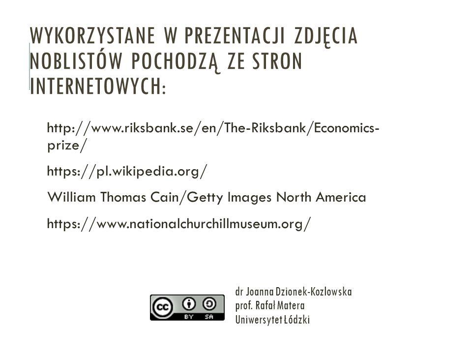WYKORZYSTANE W PREZENTACJI ZDJĘCIA NOBLISTÓW POCHODZĄ ZE STRON INTERNETOWYCH: http://www.riksbank.se/en/The-Riksbank/Economics- prize/ https://pl.wiki