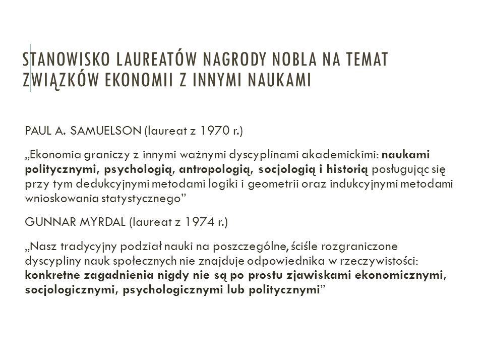 """STANOWISKO LAUREATÓW NAGRODY NOBLA NA TEMAT ZWIĄZKÓW EKONOMII Z INNYMI NAUKAMI PAUL A. SAMUELSON (laureat z 1970 r.) """"Ekonomia graniczy z innymi ważny"""