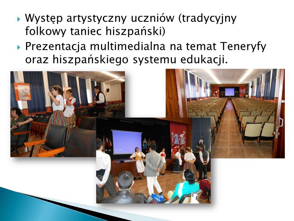  Występ artystyczny uczniów (tradycyjny folkowy taniec hiszpański)  Prezentacja multimedialna na temat Teneryfy oraz hiszpańskiego systemu edukacji.