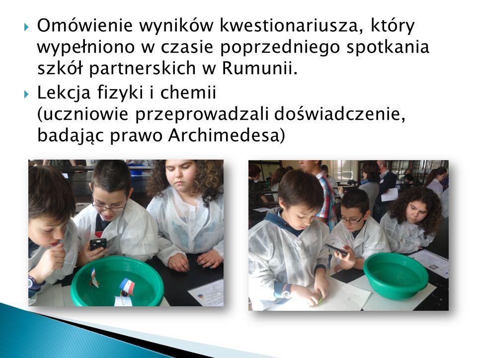  Omówienie wyników kwestionariusza, który wypełniono w czasie poprzedniego spotkania szkół partnerskich w Rumunii.  Lekcja fizyki i chemii (uczniowi
