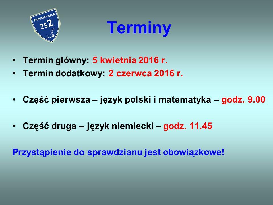 Terminy Termin główny: 5 kwietnia 2016 r.Termin dodatkowy: 2 czerwca 2016 r.