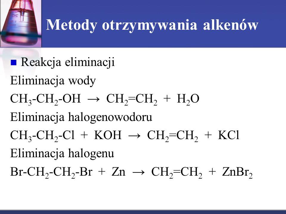 Metody otrzymywania alkenów Reakcja eliminacji Eliminacja wody CH 3 -CH 2 -OH → CH 2 =CH 2 + H 2 O Eliminacja halogenowodoru CH 3 -CH 2 -Cl + KOH → CH 2 =CH 2 + KCl Eliminacja halogenu Br-CH 2 -CH 2 -Br + Zn → CH 2 =CH 2 + ZnBr 2
