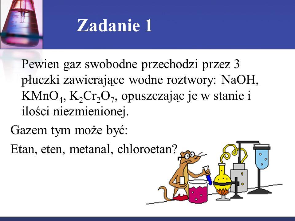 Zadanie 1 Pewien gaz swobodne przechodzi przez 3 płuczki zawierające wodne roztwory: NaOH, KMnO 4, K 2 Cr 2 O 7, opuszczając je w stanie i ilości niez