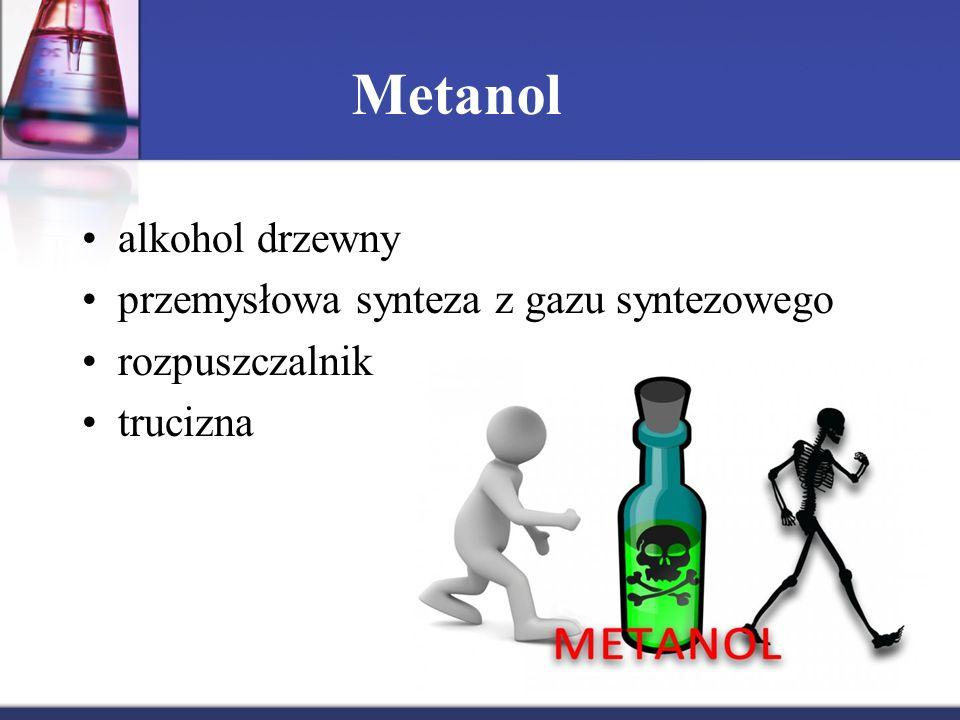 Metanol alkohol drzewny przemysłowa synteza z gazu syntezowego rozpuszczalnik trucizna