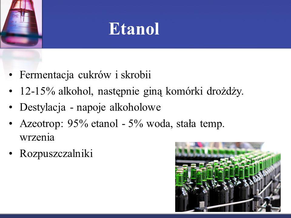 Etanol Fermentacja cukrów i skrobii 12-15% alkohol, następnie giną komórki drożdży. Destylacja - napoje alkoholowe Azeotrop: 95% etanol - 5% woda, sta