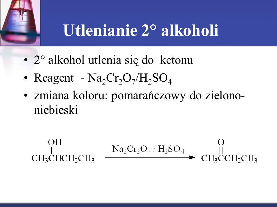 Utlenianie 2° alkoholi 2° alkohol utlenia się do ketonu Reagent - Na 2 Cr 2 O 7 /H 2 SO 4 zmiana koloru: pomarańczowy do zielono- niebieski