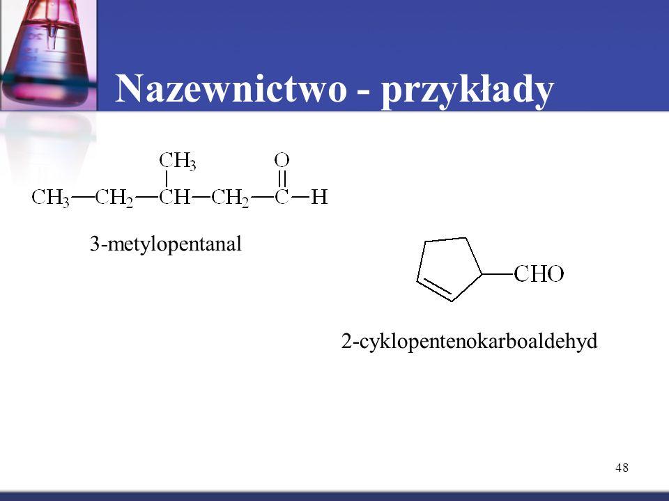 48 Nazewnictwo - przykłady 3-metylopentanal 2-cyklopentenokarboaldehyd