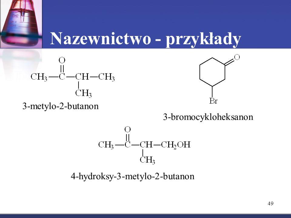 49 Nazewnictwo - przykłady 3-metylo-2-butanon 3-bromocykloheksanon 4-hydroksy-3-metylo-2-butanon