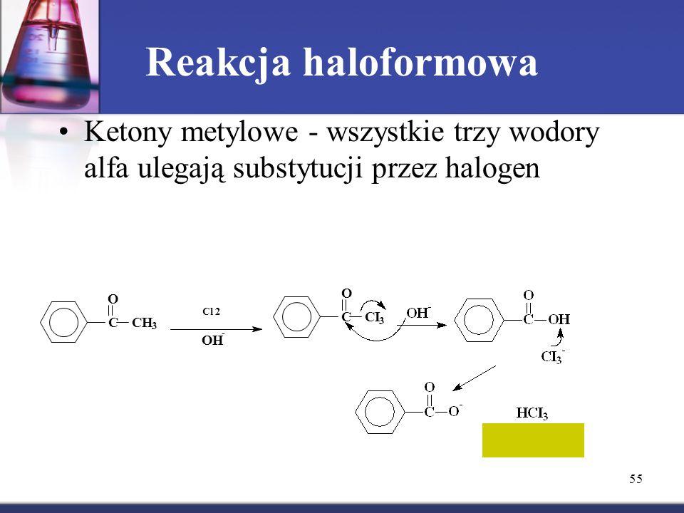 55 Reakcja haloformowa Ketony metylowe - wszystkie trzy wodory alfa ulegają substytucji przez halogen jodoform C O CH 3 Cl 2 OH - C O CI 3