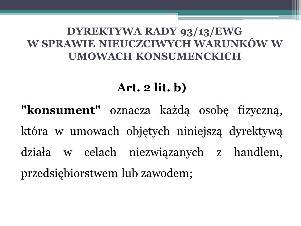 DYREKTYWA RADY 93/13/EWG W SPRAWIE NIEUCZCIWYCH WARUNKÓW W UMOWACH KONSUMENCKICH Art. 2 lit. b)