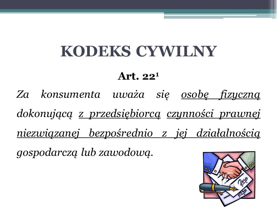 KODEKS CYWILNY Art. 22 1 Za konsumenta uważa się osobę fizyczną dokonującą z przedsiębiorcą czynności prawnej niezwiązanej bezpośrednio z jej działaln